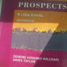 PROSPECTS WORKBOOK ADVANCED DEIRDRE HOWARD-WILLIAM JAMES TAYLOR - Curs Limba Engleza Altele