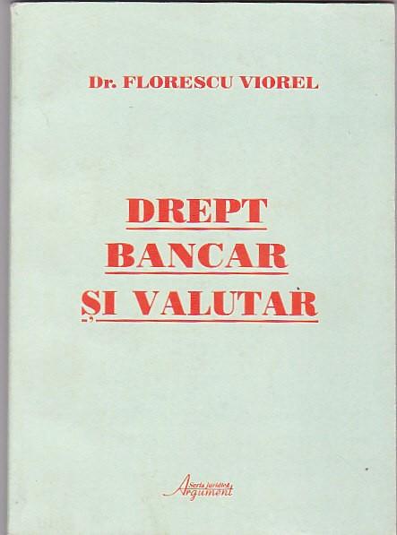 FLORESCU VIOREL - DREPT BANCAR SI VALUTAR