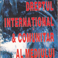 MIRCEA DUTU - DREPTUL INTERNATIONAL SI COMUNITAR AL MEDIULUI - Carte Dreptul mediului