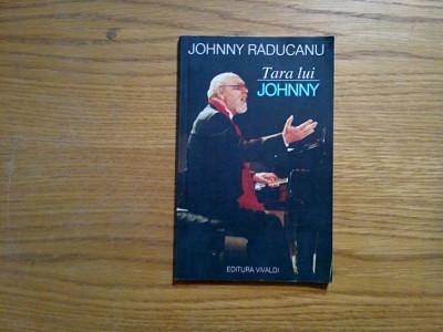 JOHONNY RADUCANU - Tara lui JOHNNY - Vivaldi, 2005, 103 p. + fotografi foto