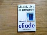 MITURI, VISE si MISTERE - Mircea Eliade - 1998, 240 p.