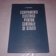 N.GHEORGHIU - ECHIPAMENTE ELECTRICE PENTRU CENTRALE SI STATII pt.subingineri
