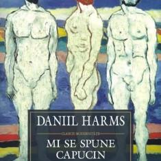 Daniil Harms - Mi se spune capucin - 385717 - Roman