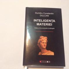 Inteligenta materiei- Dumitru Constantin Dulcan, EDITIE DE LUX - Carte Filosofie