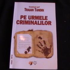 PE URMELE CRIMINALILOR-COMISAR SEF-TRAIAN TANDIN-COL.TINTA-336 PG- - Carte educativa