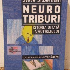 NEUROTRIBURI.ISTORIA UITATA A AUTISMULUI -STEVE SILBERMAN - Carte Psihologie