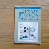 TESTE DE FIZICA SI SOLUTII - Gabriela Cone - All, 1996, 136 p. - Culegere Fizica