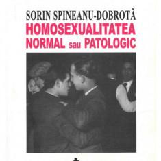 Homosexualitatea : normal sau patologic / Sorin Spineanu-Dobrota