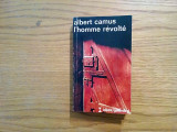 L`HOMME REVOLTE - Albert Camus - Gallimard, 1951, 367 p.; lb. franceza