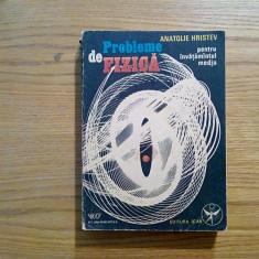 ANATOLIE HRISTEV - Probleme de  Fizica * Invatamantul Mediu - 1991, 543 p., Alta editura