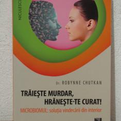 TRAIESTE MURDAR, HRANESTE-TE CURAT!+Robynne Chutkan - Carte dezvoltare personala