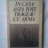 C. TURTURICA - IN CASA ASTA TOTI TRAGEAU CU ARMA - Roman, Anul publicarii: 1985