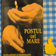 Postul cel mare Alexander Schmemann - Carti bisericesti