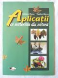 """""""APLICATII CU MATERIALE DIN NATURA"""", A. Rosca / V. Marcu. Absolut noua, Alta editura"""