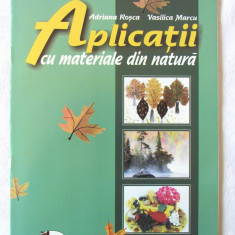 """APLICATII CU MATERIALE DIN NATURA"", A. Rosca / V. Marcu. Absolut noua - Carte educativa"