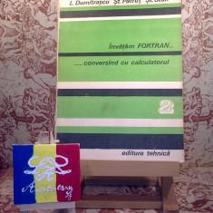 """L. Dumitrascu - Invatam Fortran ... conversand cu calculatorul vol. II """"A3071"""" - Carte software"""