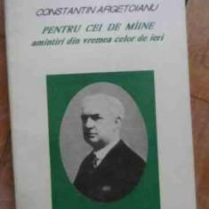Pentru Cei De Miine Amintiri Din Vremea Celor De Ieri Vol. Pa - Constantin Argetoianu, 531409 - Istorie