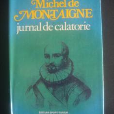 MICHEL DE MONTAIGNE - JURNAL DE CALATORIE