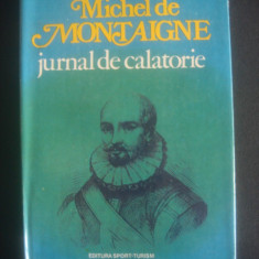 MICHEL DE MONTAIGNE - JURNAL DE CALATORIE - Carte de calatorie