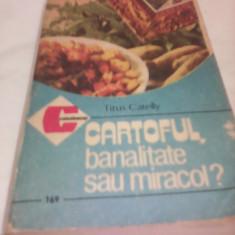 CARTOFUL BANALITATE SAU MIRACOL RETETE CULINARE  463 PAG.CERES 1988