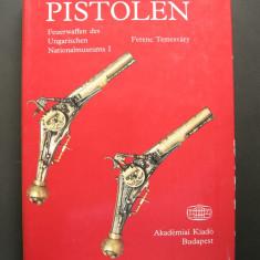Pistoale - Arme de foc din Muzeul National din Ungaria. Cartea prezinta 995 arme