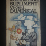 JAROSLAV HASEK - SUPLIMENT VESEL DUMINICAL - Roman, Anul publicarii: 1984