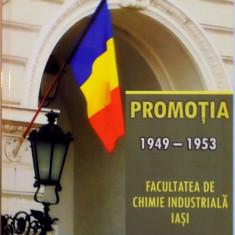 PROMOTIA 1949-1953. FACULTATEA DE CHIMIE INDUSTRIALA IASI de SAVEL IFRIM 2010 - Carte Chimie