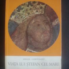 MIHAIL SADOVEANU - VIATA LUI STEFAN CEL MARE - Istorie