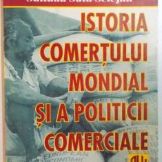 ISTORIA COMERTULUI MONDIAL SI A POLITCII COMERCIALE. O PREZENTARE SUCCINTA de NICOLAE SUTA, SULTANA SUTA-SELEJAN 1997 - Carte Marketing