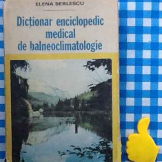 Dictionar enciclopedic medical de balneoclimatologie Elena Berlescu
