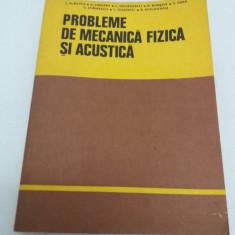 PROBLEME DE MECANICĂ FIZICĂ ŞI ACUSTICĂ/ COLECTIV DE AUTORI/ 1981 - Carte Fizica