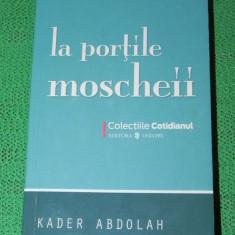 La portile moscheii - Kader Abdolah - colectia Cotidianul nr 93 (6010, Alta editura, 2008