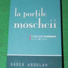 La portile moscheii - Kader Abdolah - colectia Cotidianul nr 93 (6010 - Roman, Anul publicarii: 2008