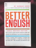 BETTER ENGLISH, Norman Lewis. A guide to grammar, pronunciation and spelling