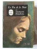 LA FIN DE LA NUIT, Francois Mauriac, 1968. Colectia LE LIVRE DE POCHE.Carte noua, Francois Mauriac