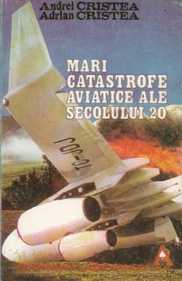 Mari catastrofe aviatice ale secolului 20 – Andrei Cristea, Adrian Cristea foto