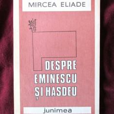 """""""DESPRE EMINESCU SI HASDEU"""", Mircea Eliade, 1987. Absolut noua"""