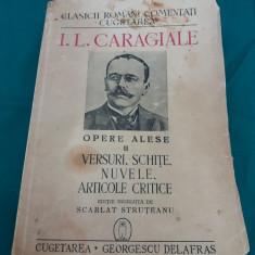 I.L.CARAGIALE *OPERE ALESE VERSURI SCHIȚE NUVELE ARTICOLE CRITICE /1940 - Carte veche