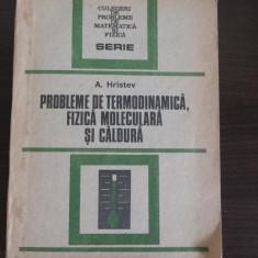PROBLEME DE TERMODINAMICA, FIZICA MOLECULARA SI CALDURA - A. Hristev - 1988 - Culegere Fizica