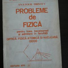 PROBLEME DE FIZICA * Optica, Fizica Atomica si Nucleara - A. Hristev - 1992 - Culegere Fizica