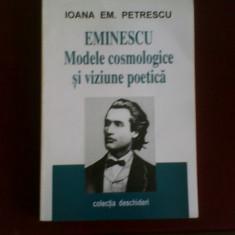 Ioana Em. Petrescu Eminescu. Modelele cosmologice si viziunea poetica - Studiu literar