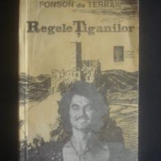 PONSON DU TERRAIL - REGELE TIGANILOR - Roman, Anul publicarii: 1991