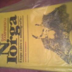 N IORGA ETAPE CATRE O MONOGRAFIE DE DAN ZAMFIRESCU - Carte veche