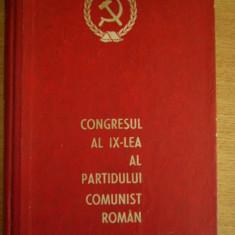 MCCA - CONGRESUL AL IX-LEA AL PARTIDULUI COMUNIST ROMAN - 1965 - Carte Epoca de aur