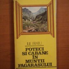 POTECI SI CABANE IN MUNTII FAGARASULUI de ILIE FRATU 1986 - Carte Geografie