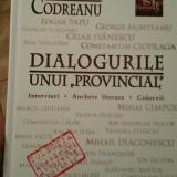 THEODOR CODREANU DIALOGURILE UNUI PROVINCIAL INTERVIURI ANCHETE LITERARE COLOCVI