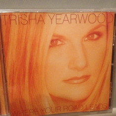 TRISHA YEARWOOD - WHERE YOUR ROAD..(1998/MCA REC/UK) - CD NOU/Sigilat/Original - Muzica Country universal records