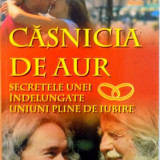CASNICIA DE AUR, SECRETELE UNEI INDELUNGATE, UNIUNI PLINE DE IUBIRE de HERB si MARGARET DIMOCK, 2004 - Carte Psihologie