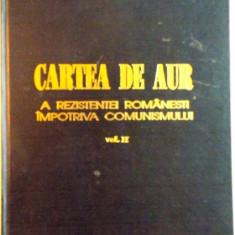 CARTEA DE AUR A REZISTENTEI ROMANESTI IMPOTRIVA COMUNISMULUI, VOL. II de CICERONE IONITOIU, 1997 - Istorie