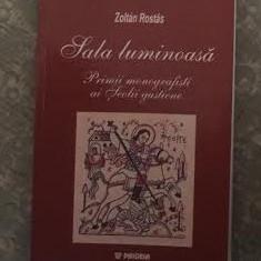 Sala luminoasa : primii monografisti ai Scolii gustiene / Zoltan Rostas - Carte Sociologie